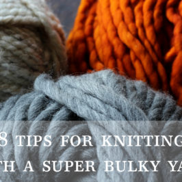 8 Tips for Knitting with a Super Bulky Yarn