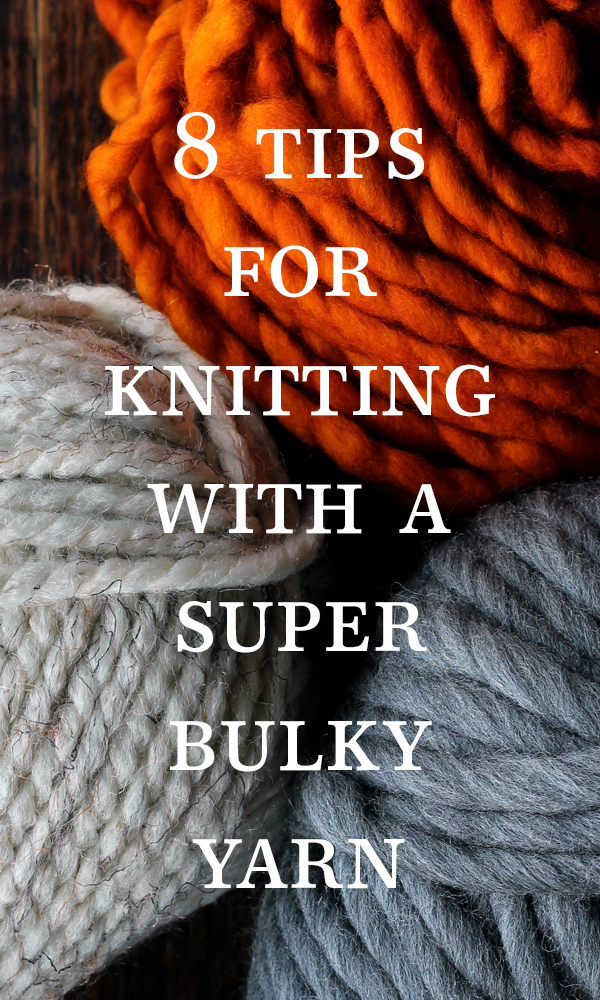 8 Tip for Knitting with A Super Bulky Yarn