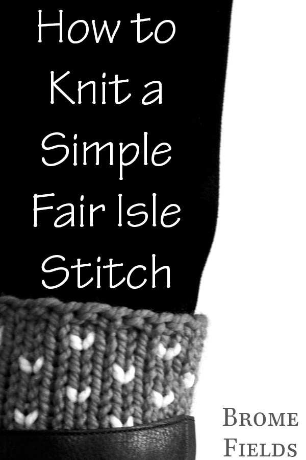Learn how to knit a simple fair isle stitch to create little hearts for your boot cuffs. You can use this stitch for hats & cowls too. :)