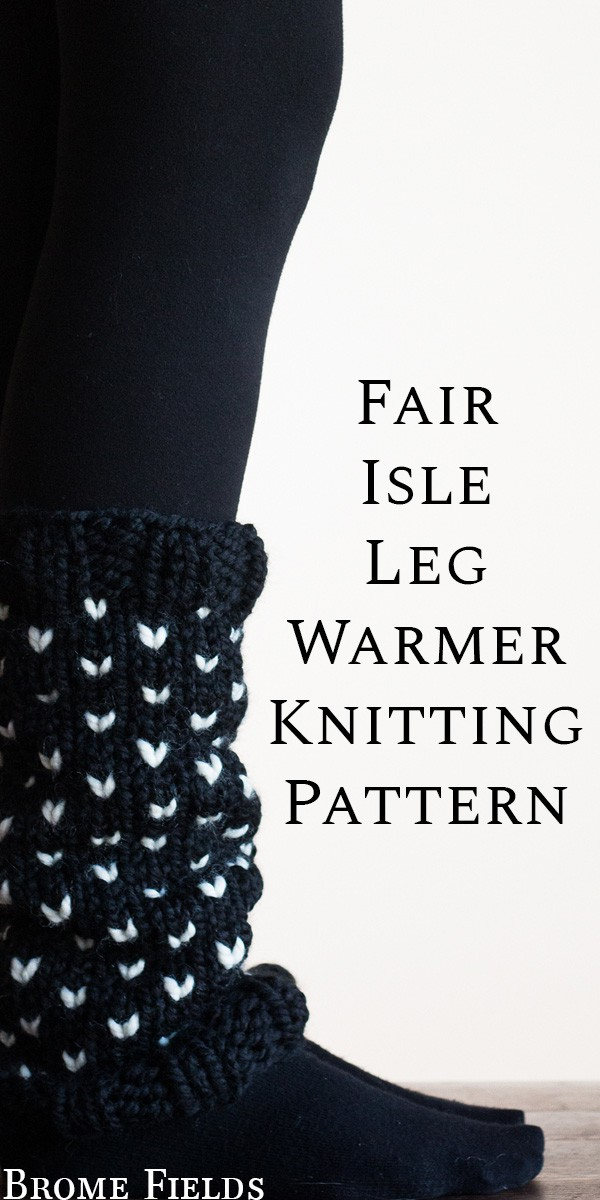 Fair Isle Leg Warmer Knitting Pattern : Steadfast : by Brome Fields