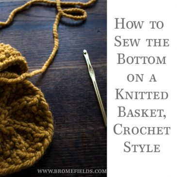 How to Sew the Bottom on Knitted Basket, Crochet Style
