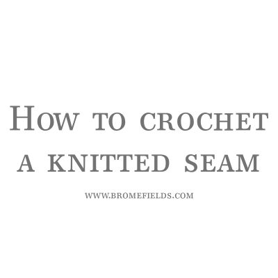 How to Crochet a Knitted Seam