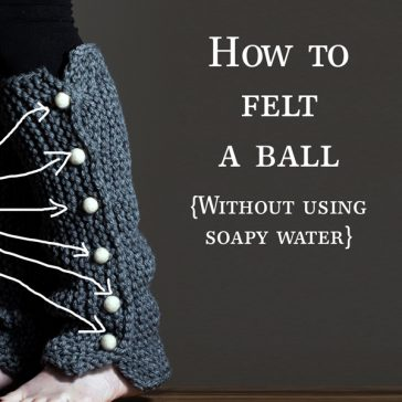 How to Felt a Ball, without soapy water