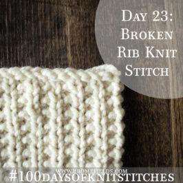 Day 23 : Broken Rib Knit Stitch : #100daysofknitstitches