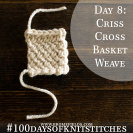 Day 8 : Criss-Cross Basket Weave Knit Stitch : #100daysofknitstitches