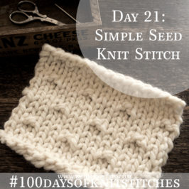 Day 21 : Simple Seed Knit Stitch : #100daysofknitstitches