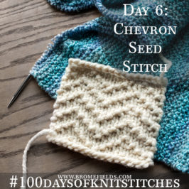 Day 6 : Chevron Seed Knit Stitch : #100daysofknitstitches