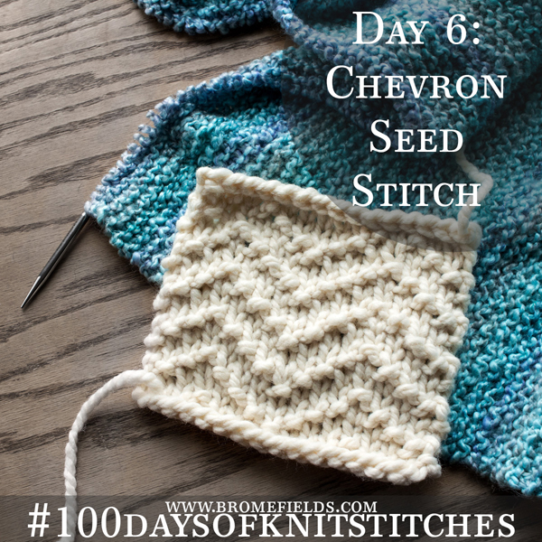 Day 6 : Chevron Seed Knit Stitch : #100daysofknitstitches by Brome Fields
