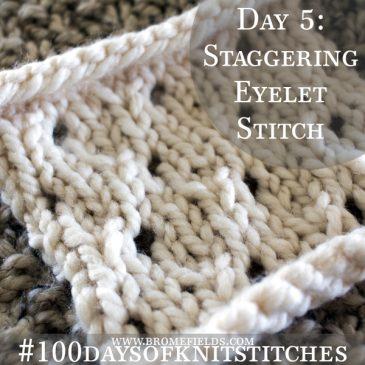 Day 5 : Staggering Eyelet Knit Stitch : #100daysofknitstitches