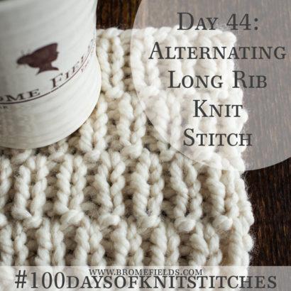 Day 44 : Alternating Long Rib Knit Stitch : #100daysofknitstitches