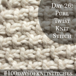 Day 26 : Purl Twist Knit Stitch : #100daysofknitstitches