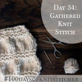 Day 34 : Gathered Knit Stitch : #100daysofknitstitches