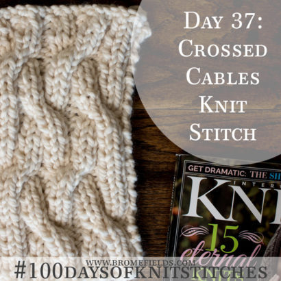 Day 37 : Crossed Cables Knit Stitch : #100daysofknitstitches