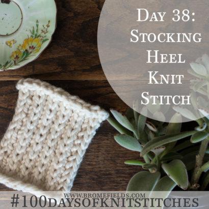 Day 38 : Stocking Heel Knit Stitch : #100daysofknitstitches