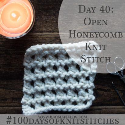 Day 40 : Open Honeycomb Knit Stitch : #100daysofknitstitches