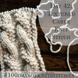 Day 42 : Textured Cable Knit Stitch : #100daysofknitstitches