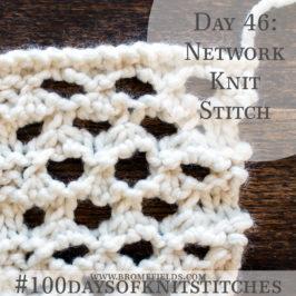 Day 46 : Network Knit Stitch : #100daysofknitstitches