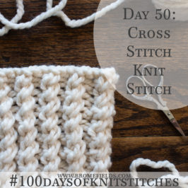 Day 50 : Cross Stitch Rib Knit Stitch : #100daysofknitstitches