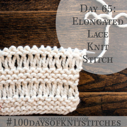 Day 65 : Elongated Lace Knit Stitch : #100daysofknitstitches