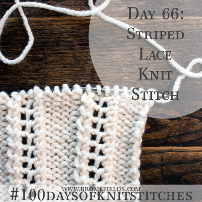 Day 66 : Striped Lace Knit Stitch : #100daysofknitstitches