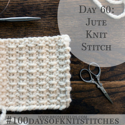 Day 60 : Jute Knit Stitch : #100daysofknitstitches