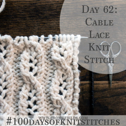 Day 62 : Cable Lace Knit Stitch : #100daysofknitstitches