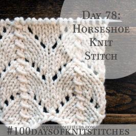 Day 78 : Horseshoes Knit Stitch : #100daysofknitstitches