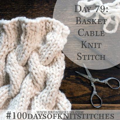 Day 79 : Basket Cable Knit Stitch : #100daysofknitstitches