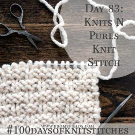 Day 83: Knits and Purls Knit Stitch : #100daysofknitstitches