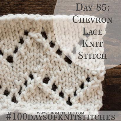Day 85: Chevron Lace Knit Stitch : #100daysofknitstitches