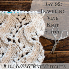 Day 92 : Traveling Vine Knit Stitch : #100daysofknitstitches