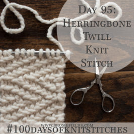 Day 95 : Herringbone Twill Knit Stitch : #100daysofknitstitches