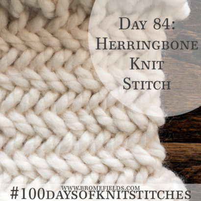 Day 84 : Herringbone Knit Stitch : #100daysofknitstitches
