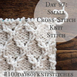 Day 97 : Small Cross-Stitch Knit Stitch : #100daysofknitstitches