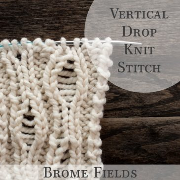 How to Knit the Vertical Drop Knit Stitch +PDF +VIDEO