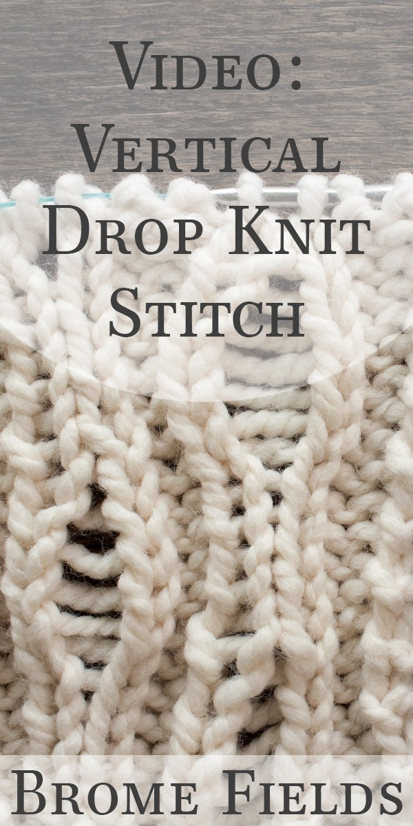 Vertical Drop Knit Stitch Video Tutorial by Brome Fields