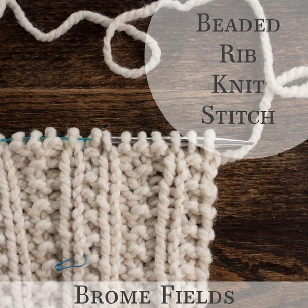 Beaded Rib Knit Stitch Video by Brome Fields