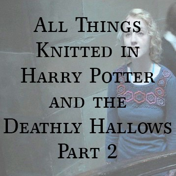All Things Knitted in Harry Potter and The Deathly Hallows Part 2