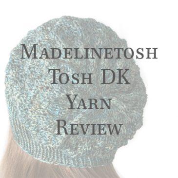 Madelinetosh DK Yarn Review