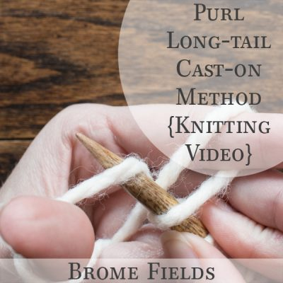 Knitting Tutorial Video : Purl Long Tail Cast-on Method