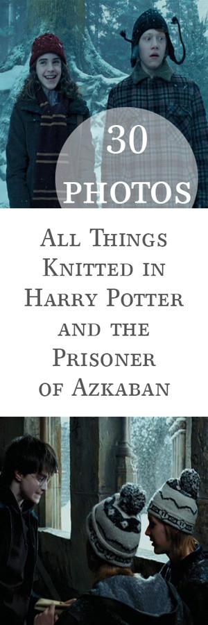 All Things Knitted in Harry Potter and the Prisoner of Azkaban by Brome Fields