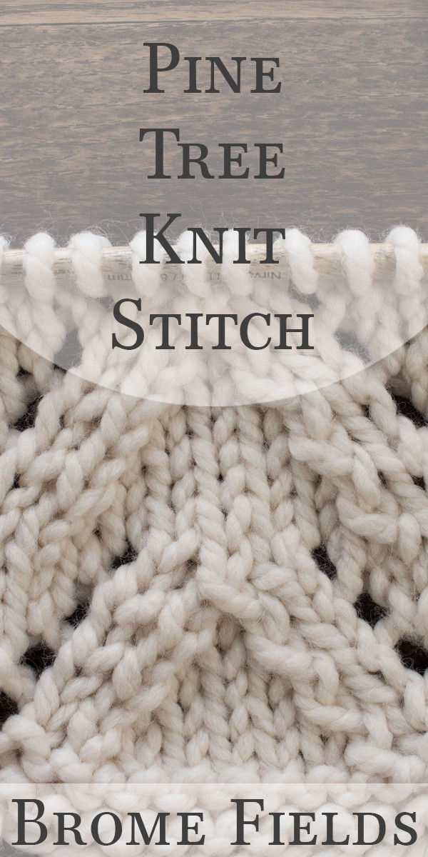 Pine Tree Knit Stitch Video by Brome Fields