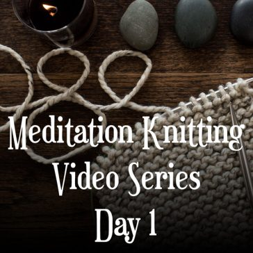 Meditation Knitting Video Series   Day 1