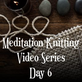 Knitting Meditation Series : Day 6 : Set Your Pace
