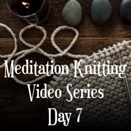 Knitting Meditation Series : Day 7 : Find Your Rhythm