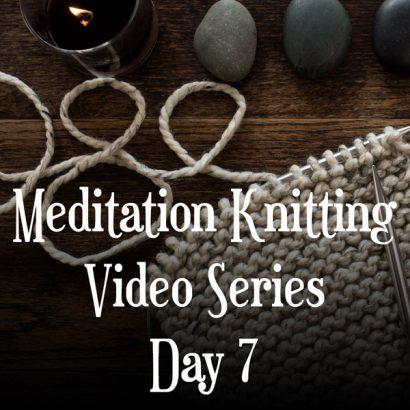 Knitting Meditation Series : Day 7 : Find Your Rhythm
