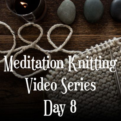 Knitting Meditation Series : Day 8 : Close Your Eyes