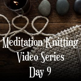 Knitting Meditation Series : Day 9 : Find Your Style