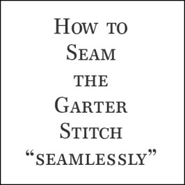 How to Seam the Garter Stitch, Not Using the Mattress Stitch