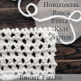 Horizontal Ridged Eyelet Knit Stitch Row-by-Row Video Tutorial